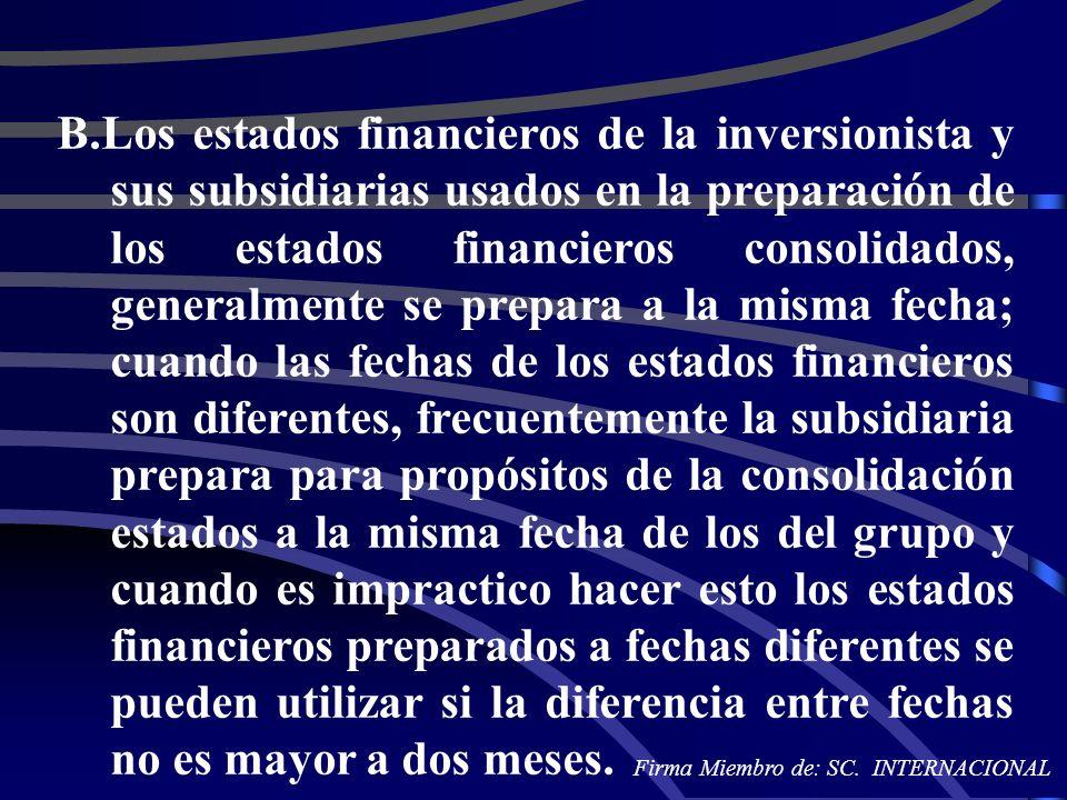 B.Los estados financieros de la inversionista y sus subsidiarias usados en la preparación de los estados financieros consolidados, generalmente se pre