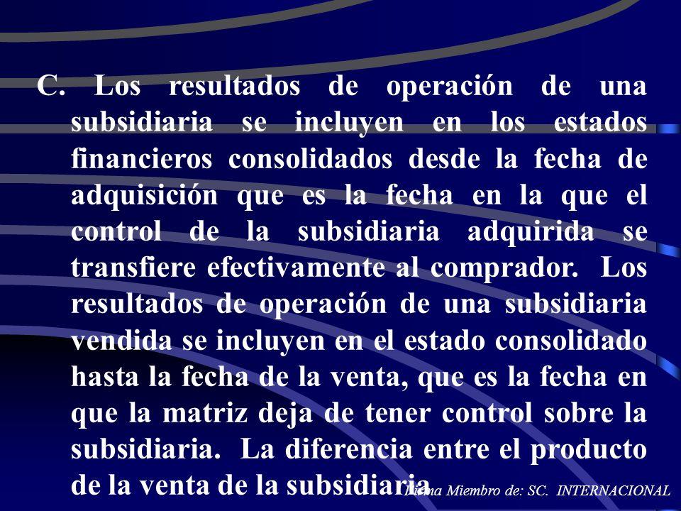 C. Los resultados de operación de una subsidiaria se incluyen en los estados financieros consolidados desde la fecha de adquisición que es la fecha en