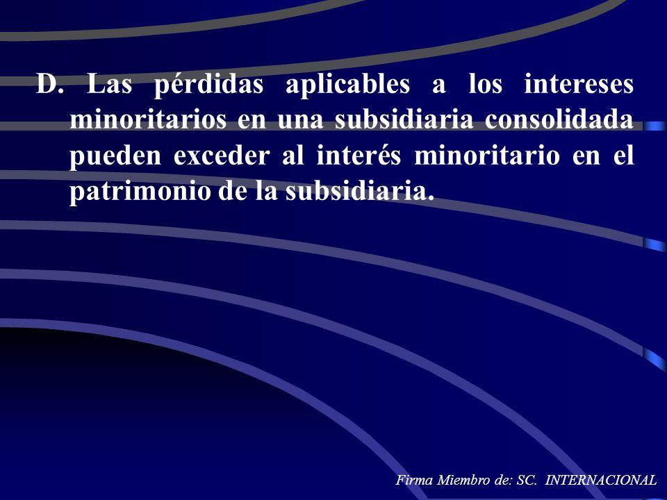 D. Las pérdidas aplicables a los intereses minoritarios en una subsidiaria consolidada pueden exceder al interés minoritario en el patrimonio de la su