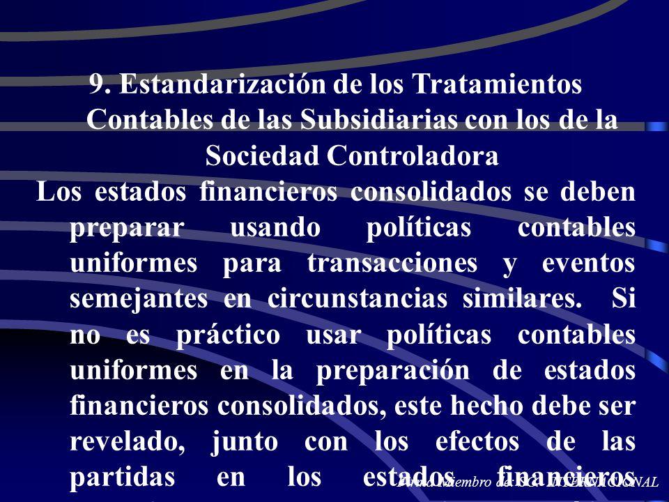 9. Estandarización de los Tratamientos Contables de las Subsidiarias con los de la Sociedad Controladora Los estados financieros consolidados se deben