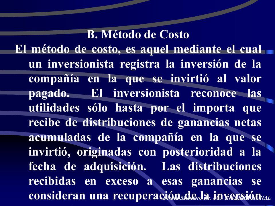 B. Método de Costo El método de costo, es aquel mediante el cual un inversionista registra la inversión de la compañía en la que se invirtió al valor