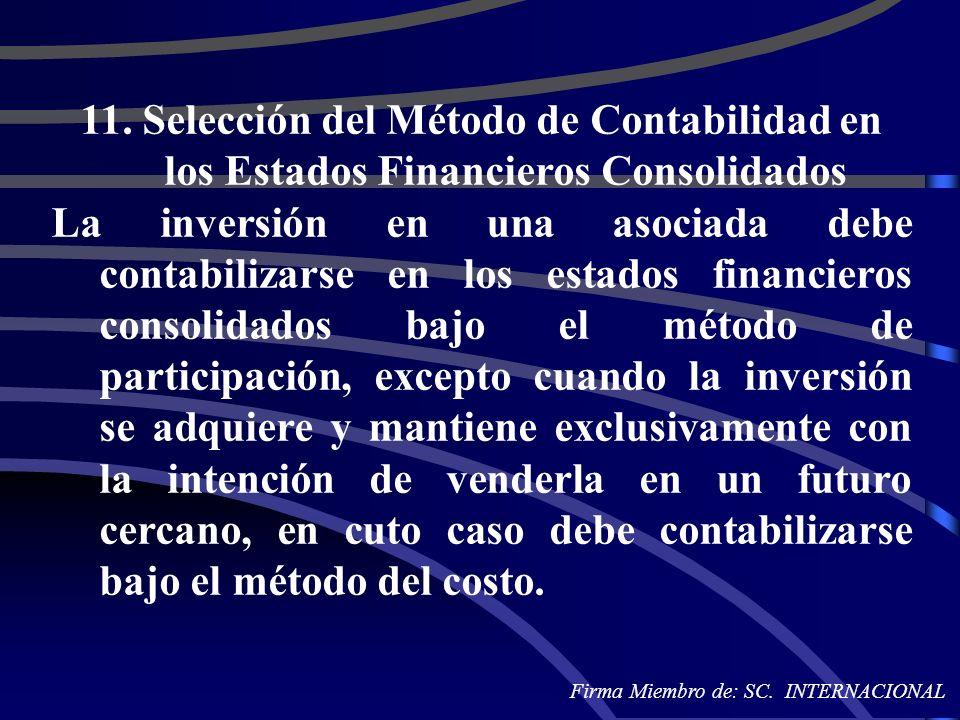 11. Selección del Método de Contabilidad en los Estados Financieros Consolidados La inversión en una asociada debe contabilizarse en los estados finan
