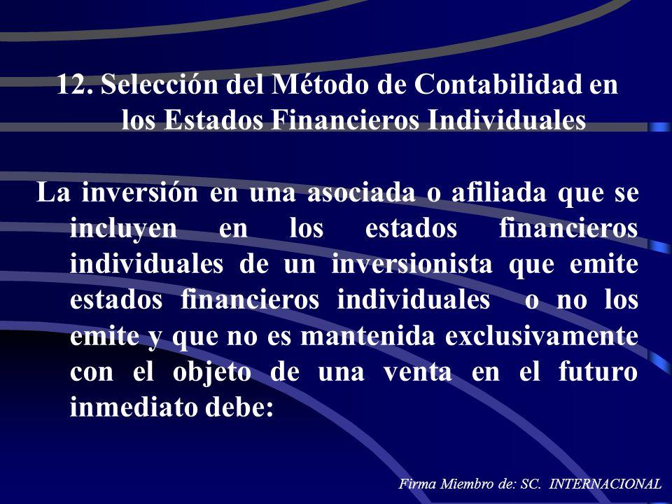 12. Selección del Método de Contabilidad en los Estados Financieros Individuales La inversión en una asociada o afiliada que se incluyen en los estado