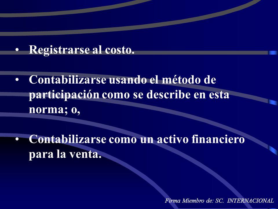 Registrarse al costo. Contabilizarse usando el método de participación como se describe en esta norma; o, Contabilizarse como un activo financiero par