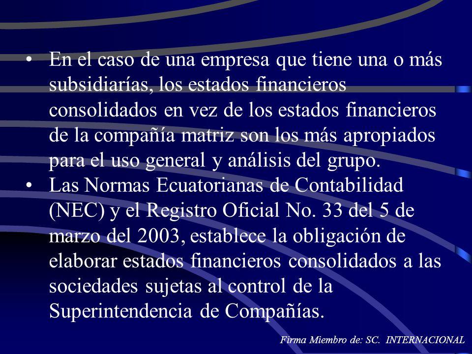 En el caso de una empresa que tiene una o más subsidiarías, los estados financieros consolidados en vez de los estados financieros de la compañía matr