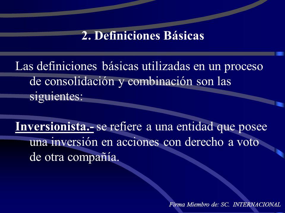 2. Definiciones Básicas Las definiciones básicas utilizadas en un proceso de consolidación y combinación son las siguientes: Inversionista.- se refier