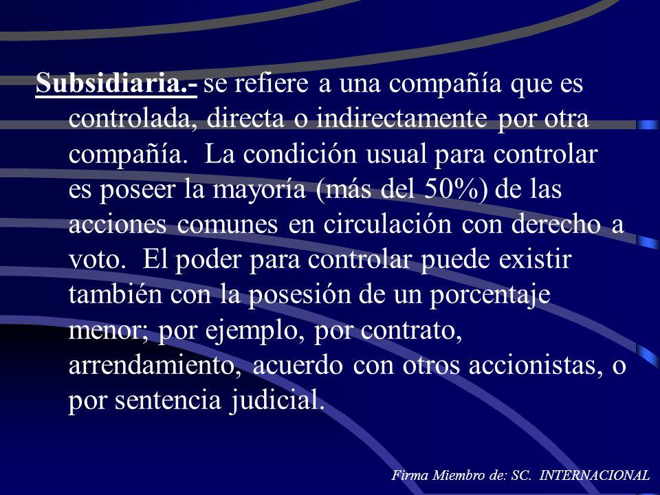 Subsidiaria.- se refiere a una compañía que es controlada, directa o indirectamente por otra compañía. La condición usual para controlar es poseer la