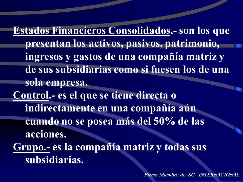 Estados Financieros Consolidados.- son los que presentan los activos, pasivos, patrimonio, ingresos y gastos de una compañía matriz y de sus subsidiar