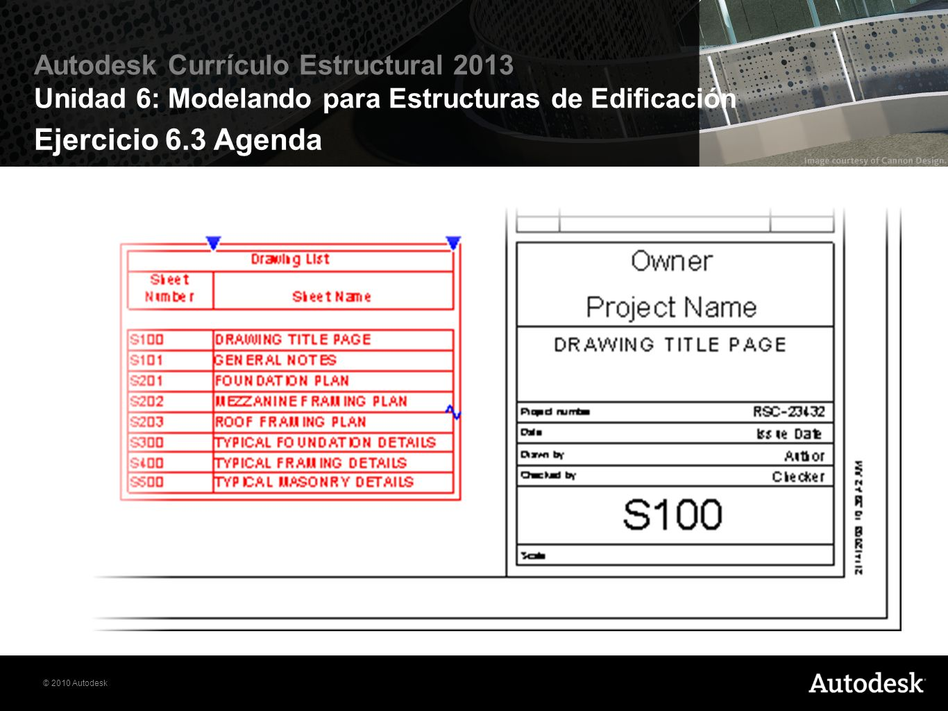 © 2010 Autodesk Autodesk Currículo Estructural 2013 Unidad 6: Modelando para Estructuras de Edificación Ejercicio 6.3 Agenda
