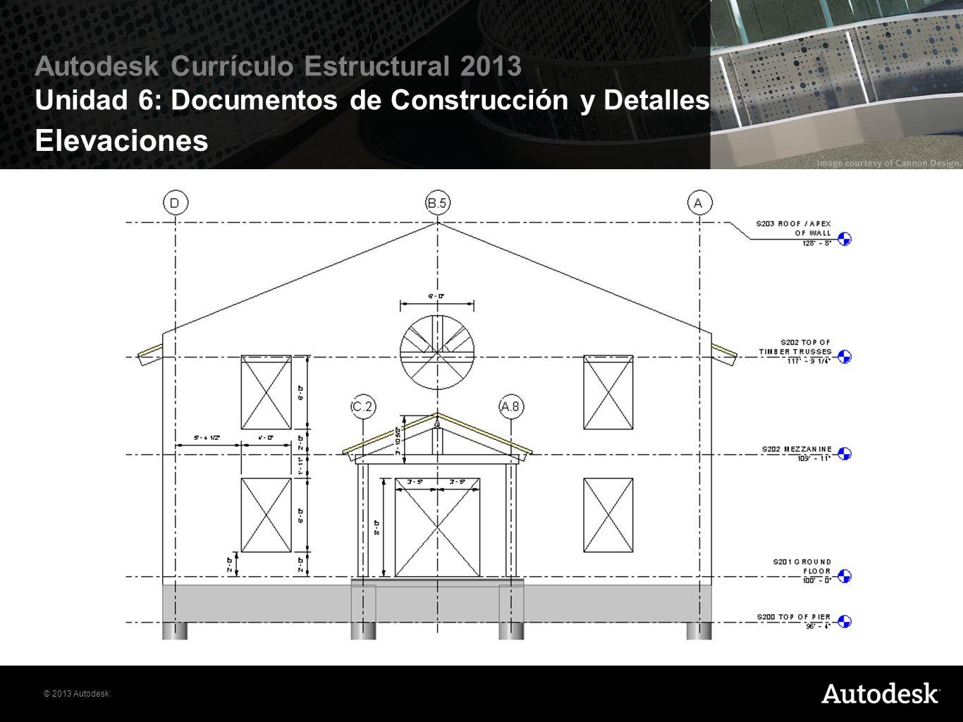 © 2013 Autodesk Autodesk Currículo Estructural 2013 Unidad 6: Documentos de Construcción y Detalles Secciones