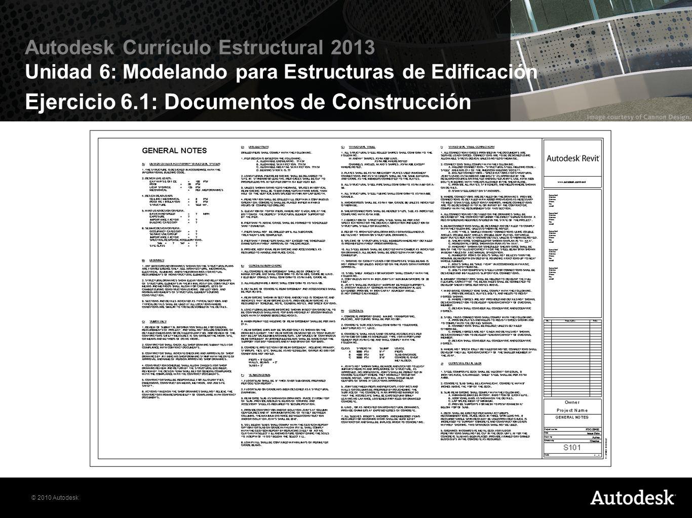 © 2010 Autodesk Autodesk Currículo Estructural 2013 Unidad 6: Modelando para Estructuras de Edificación Ejercicio 6.2: Planos, Cimentación y Estructura