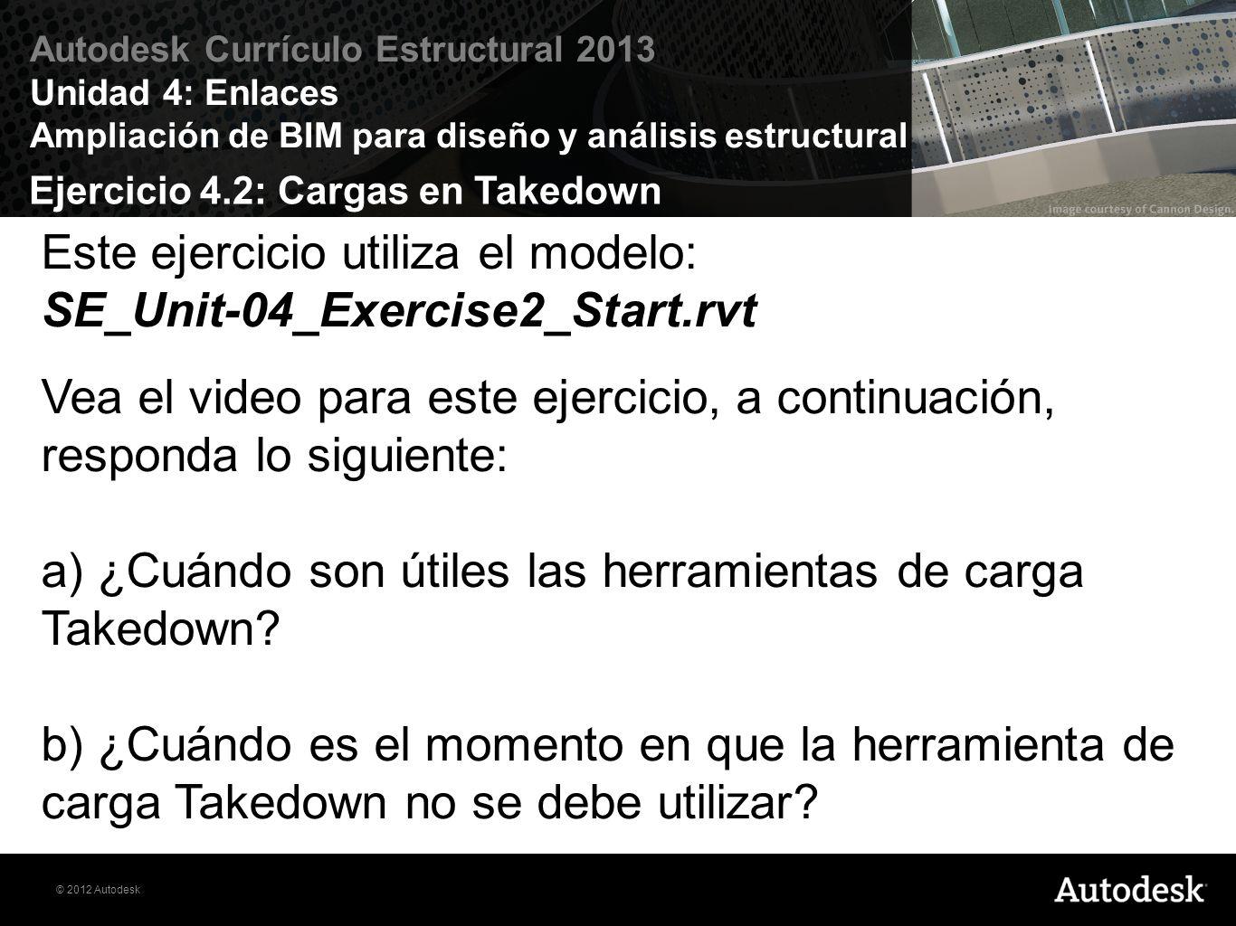 © 2012 Autodesk Autodesk Currículo Estructural 2013 Unidad 4: Enlaces Ampliación de BIM para diseño y análisis estructural Este ejercicio utiliza el m