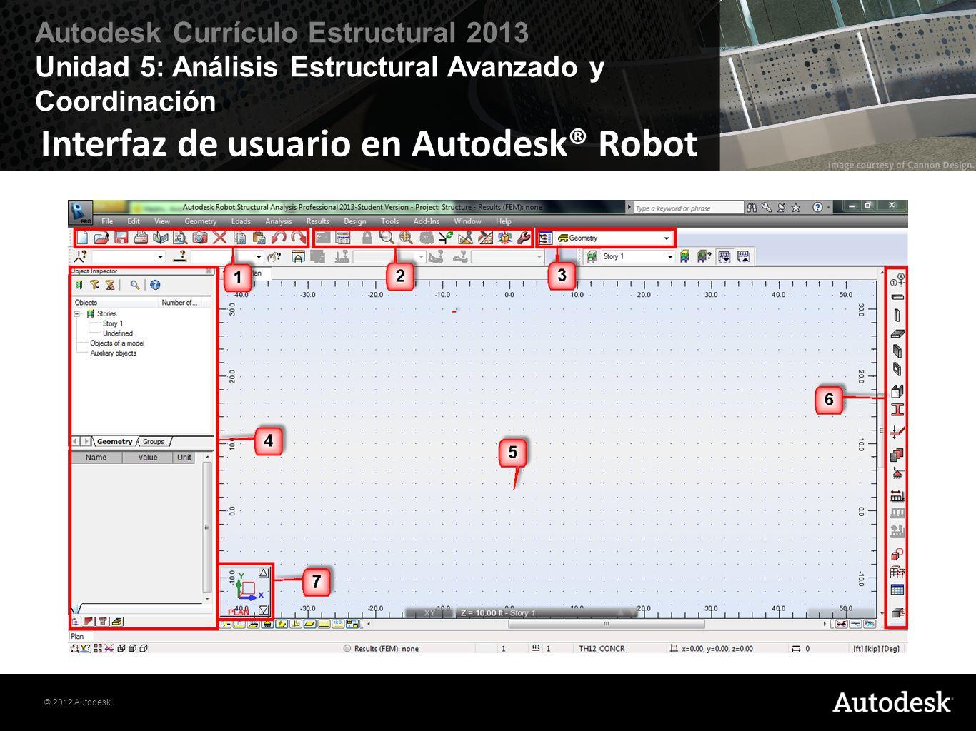© 2012 Autodesk Autodesk Currículo Estructural 2013 Unidad 5: Análisis Estructural Avanzado y Coordinación Interfaz de usuario en Autodesk® Robot
