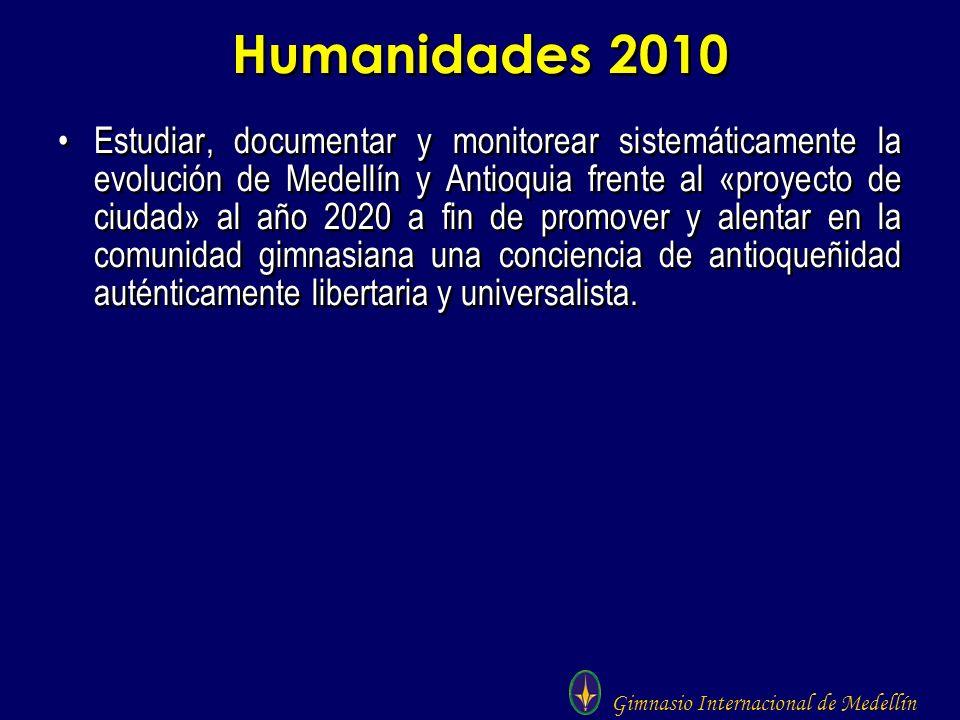Gimnasio Internacional de Medellín Humanidades 2010 Estudiar, documentar y monitorear sistemáticamente la evolución de Medellín y Antioquia frente al