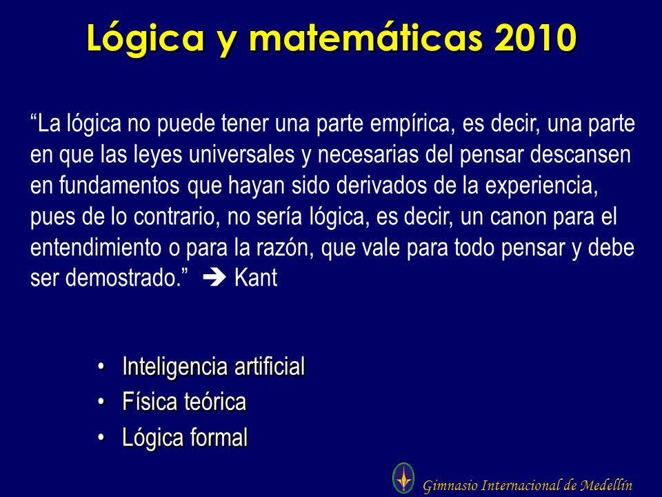 Gimnasio Internacional de Medellín Lógica y matemáticas 2010 Inteligencia artificial Física teórica Lógica formal Inteligencia artificial Física teóri