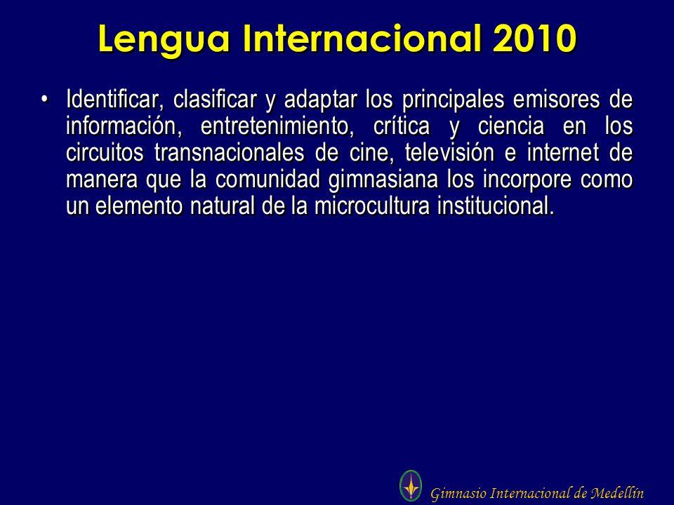 Gimnasio Internacional de Medellín Lengua Internacional 2010 Identificar, clasificar y adaptar los principales emisores de información, entretenimient