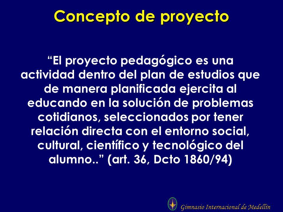 Gimnasio Internacional de Medellín Concepto de proyecto El proyecto pedagógico es una actividad dentro del plan de estudios que de manera planificada