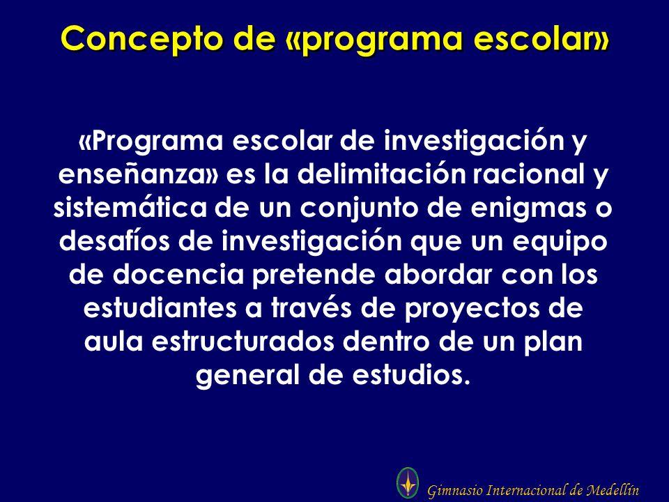 Gimnasio Internacional de Medellín Concepto de «programa escolar» «Programa escolar de investigación y enseñanza» es la delimitación racional y sistem