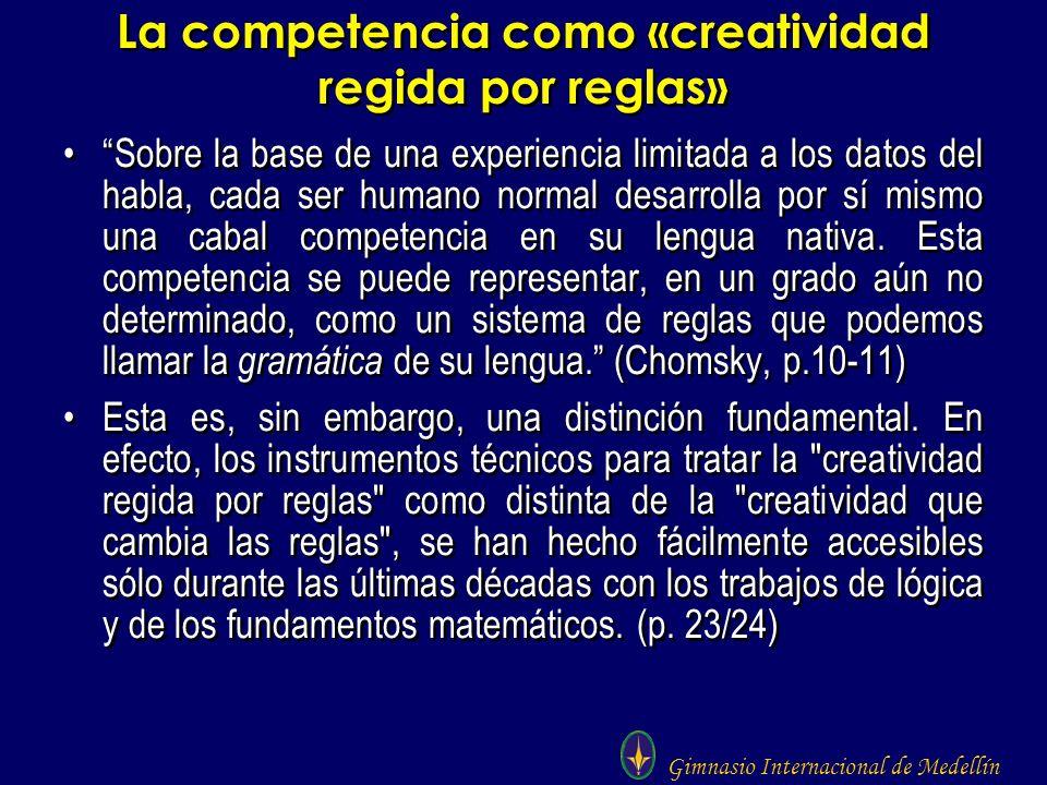Gimnasio Internacional de Medellín La competencia como «creatividad regida por reglas» Sobre la base de una experiencia limitada a los datos del habla