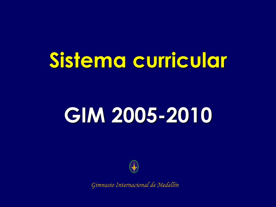 Gimnasio Internacional de Medellín Sistema curricular GIM 2005-2010