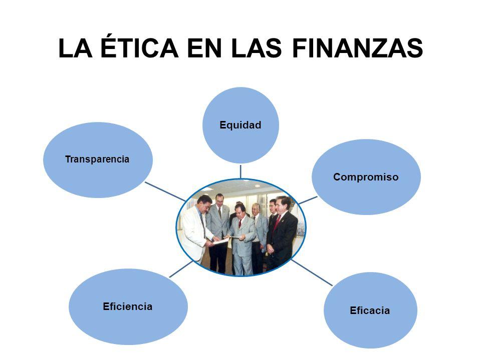 LA ÉTICA EN LAS FINANZAS EquidadCompromiso Eficacia Eficiencia Transparencia