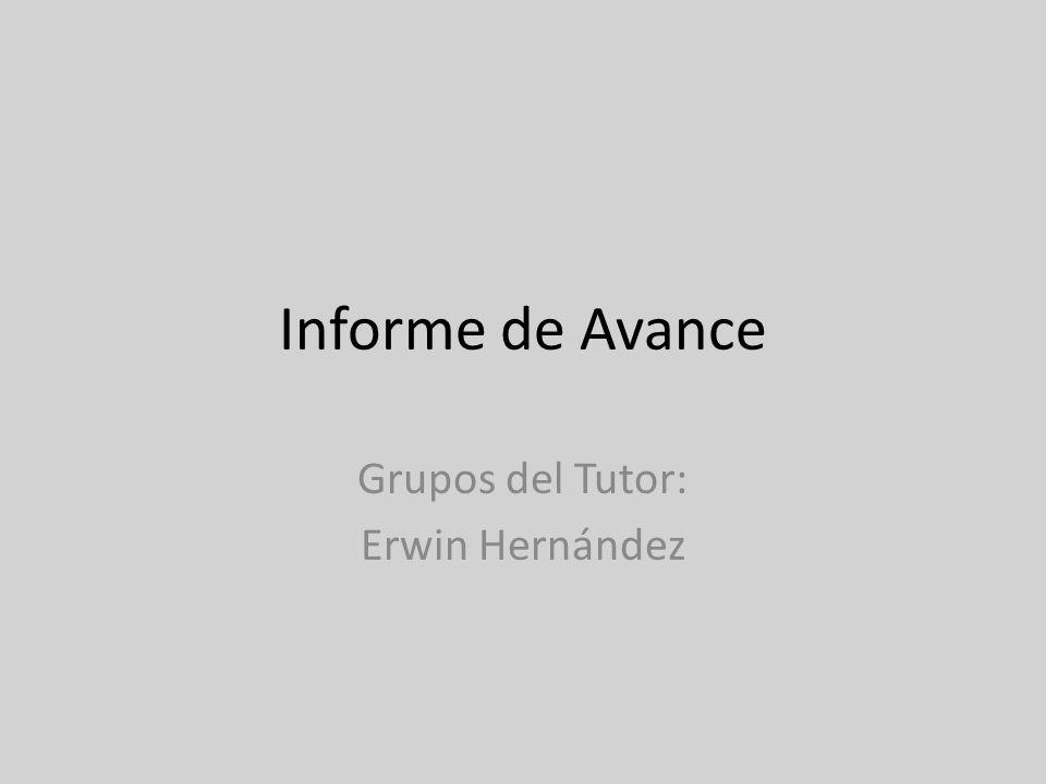 Informe de Avance Grupos del Tutor: Erwin Hernández