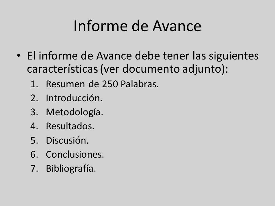 Informe de Avance El informe de Avance debe tener las siguientes características (ver documento adjunto): 1.Resumen de 250 Palabras. 2.Introducción. 3