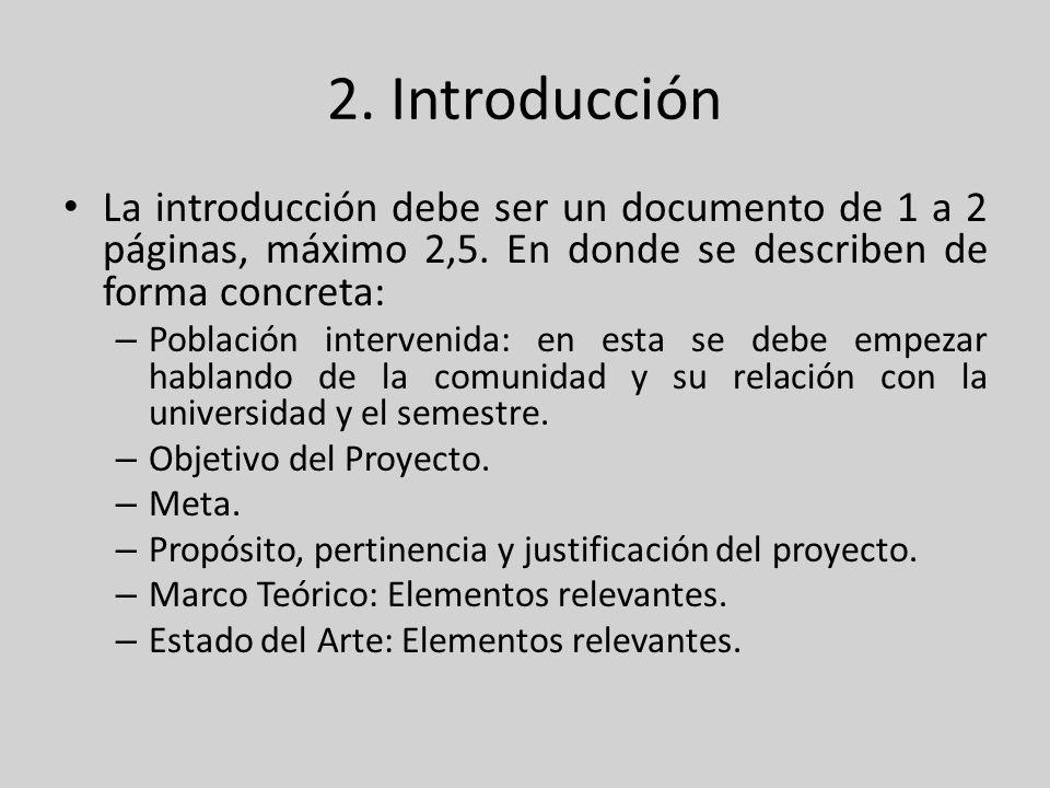 2. Introducción La introducción debe ser un documento de 1 a 2 páginas, máximo 2,5. En donde se describen de forma concreta: – Población intervenida: