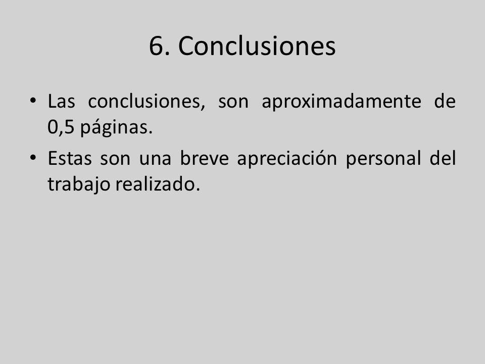 6. Conclusiones Las conclusiones, son aproximadamente de 0,5 páginas. Estas son una breve apreciación personal del trabajo realizado.