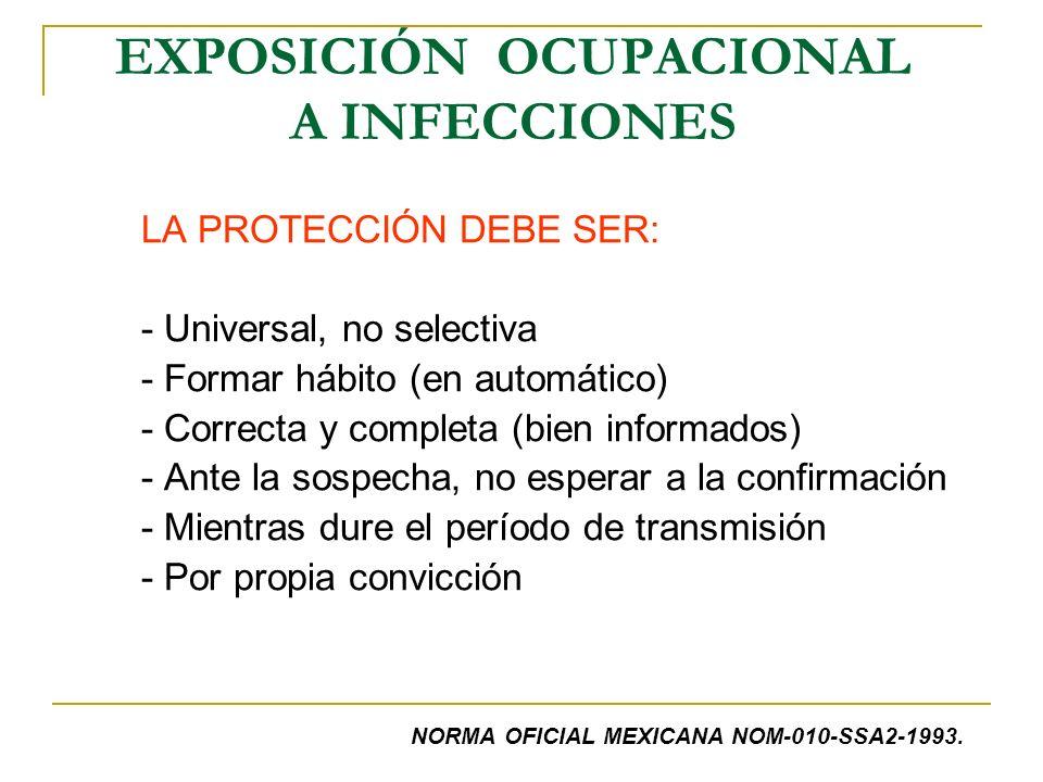 EXPOSICIÓN OCUPACIONAL A INFECCIONES LA PROTECCIÓN DEBE SER: - Universal, no selectiva - Formar hábito (en automático) - Correcta y completa (bien inf