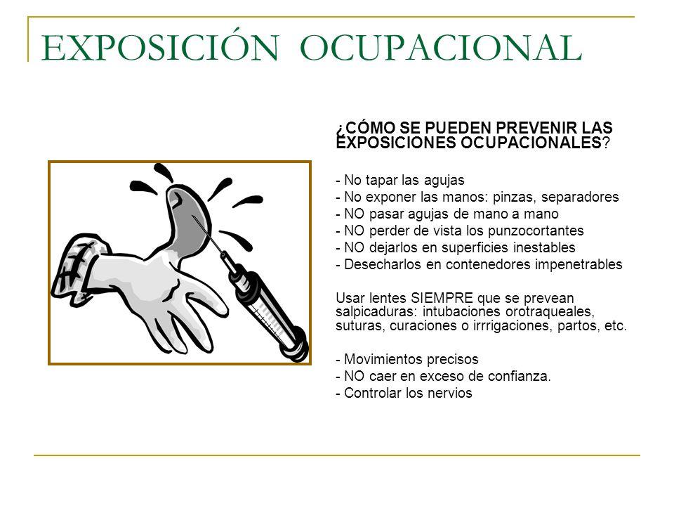 EXPOSICIÓN OCUPACIONAL ¿CÓMO SE PUEDEN PREVENIR LAS EXPOSICIONES OCUPACIONALES? - No tapar las agujas - No exponer las manos: pinzas, separadores - NO