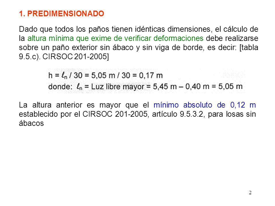 2 1. PREDIMENSIONADO Dado que todos los paños tienen idénticas dimensiones, el cálculo de la altura mínima que exime de verificar deformaciones debe r