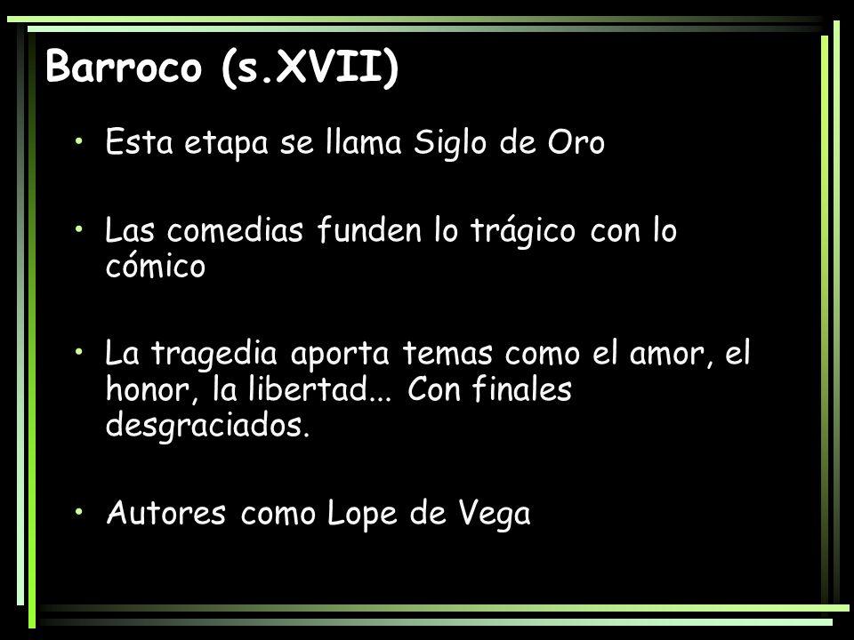 Barroco (s.XVII) Esta etapa se llama Siglo de Oro Las comedias funden lo trágico con lo cómico La tragedia aporta temas como el amor, el honor, la lib