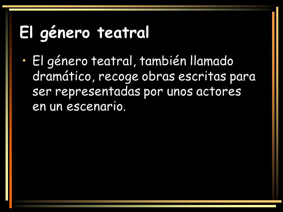 El género teatral El género teatral, también llamado dramático, recoge obras escritas para ser representadas por unos actores en un escenario.