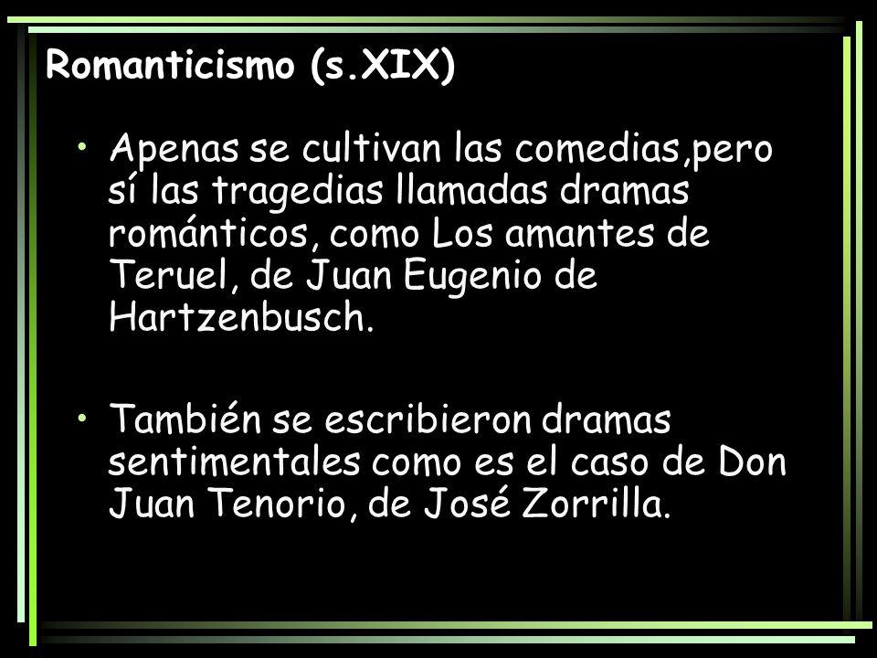 Romanticismo (s.XIX) Apenas se cultivan las comedias,pero sí las tragedias llamadas dramas románticos, como Los amantes de Teruel, de Juan Eugenio de
