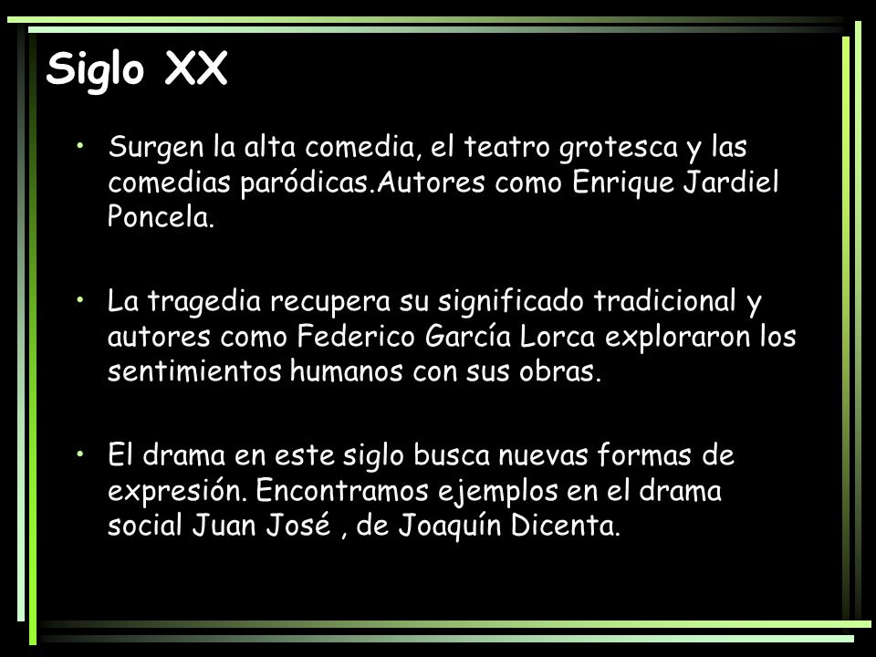 Siglo XX Surgen la alta comedia, el teatro grotesca y las comedias paródicas.Autores como Enrique Jardiel Poncela. La tragedia recupera su significado