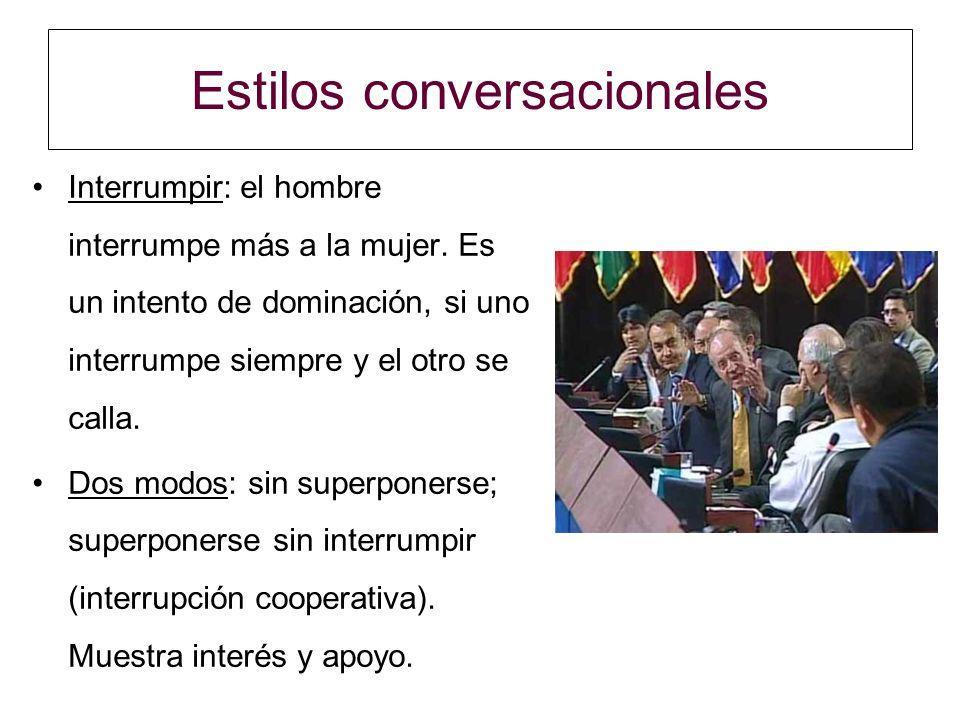 Estilos conversacionales Interrumpir: el hombre interrumpe más a la mujer.