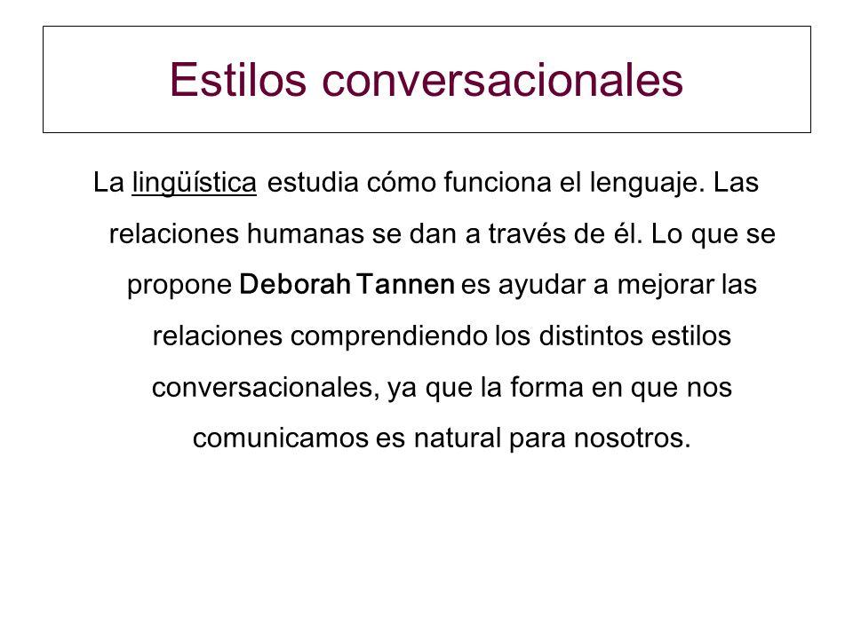 Estilos conversacionales La lingüística estudia cómo funciona el lenguaje.