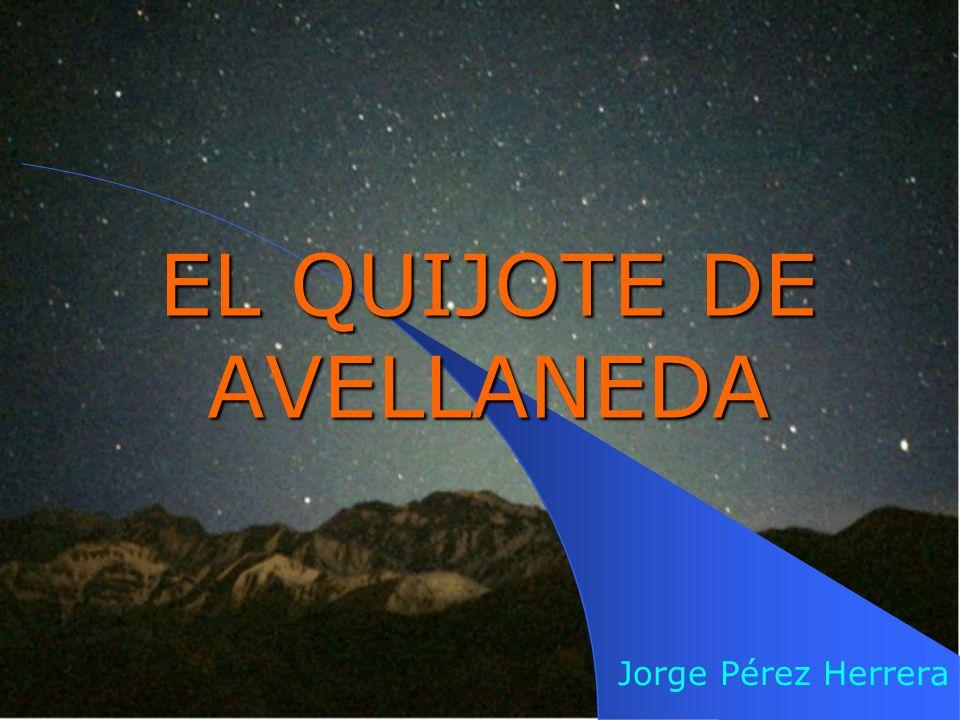 EN SÍNTESIS: La obra de Avellaneda, dedicada a desprestigiar a Cervantes, tenia como objetivo el alcance del prestigio y fama por parte de Alonso Fernández de Avellaneda No se sabe, y probablemente nunca se sepa quien era en verdad Avellaneda