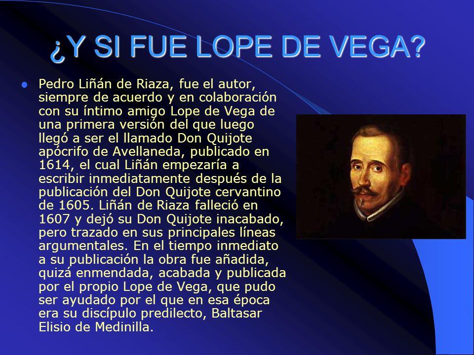 ¿Y SI FUE LOPE DE VEGA? Pedro Liñán de Riaza, fue el autor, siempre de acuerdo y en colaboración con su íntimo amigo Lope de Vega de una primera versi