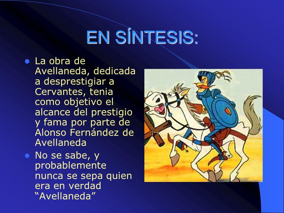 EN SÍNTESIS: La obra de Avellaneda, dedicada a desprestigiar a Cervantes, tenia como objetivo el alcance del prestigio y fama por parte de Alonso Fern