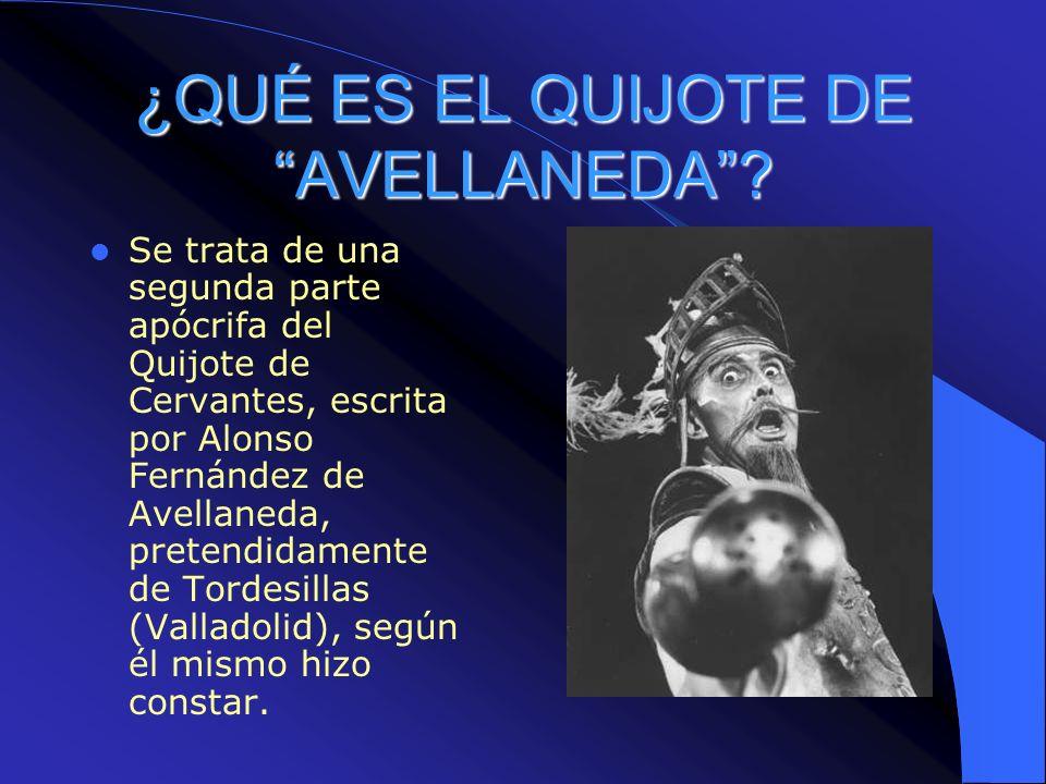 ¿QUÉ ES EL QUIJOTE DE AVELLANEDA? Se trata de una segunda parte apócrifa del Quijote de Cervantes, escrita por Alonso Fernández de Avellaneda, pretend