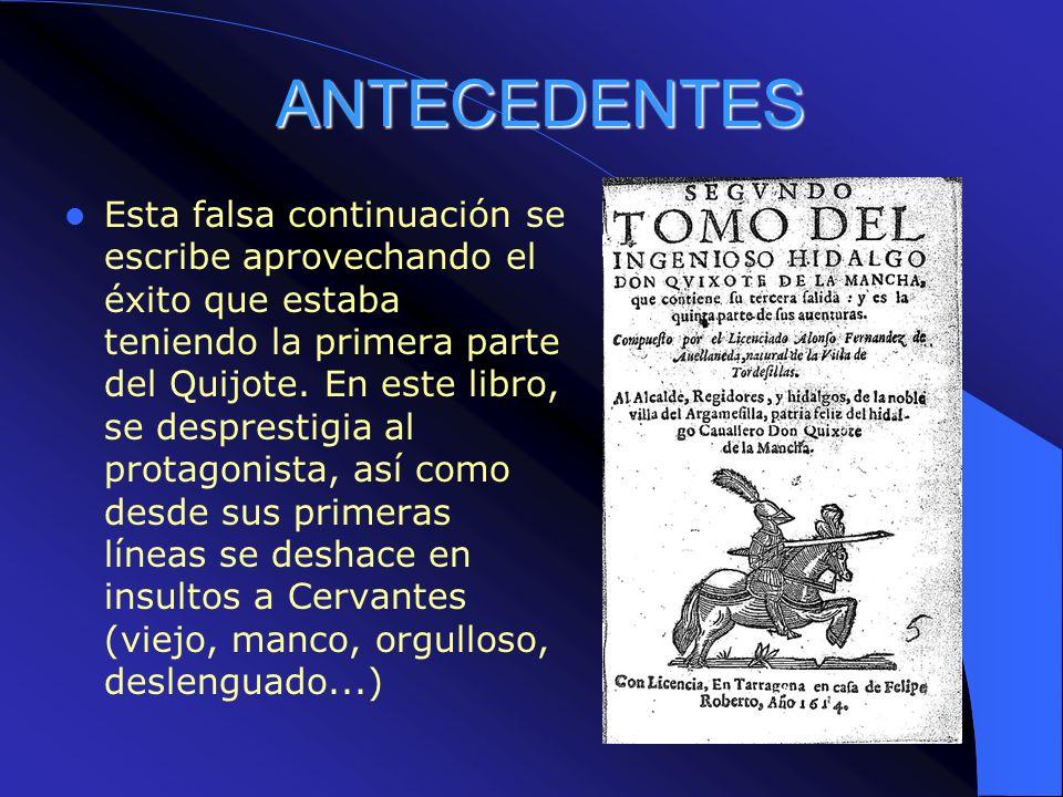 LA AUTÉNTICA SEGUNDA PARTE Cervantes conoció la continuación apócrifa cuando estaba redactando la Segunda parte, que publicó en 1615 (firmada por Miguel de Cervantes Saavedra, autor de su primera parte ), y que está extraordinariamente influida por las peripecias del caballero y el escudero avellanedescos.