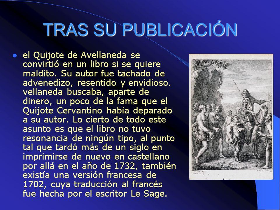 TRAS SU PUBLICACIÓN el Quijote de Avellaneda se convirtió en un libro si se quiere maldito. Su autor fue tachado de advenedizo, resentido y envidioso.