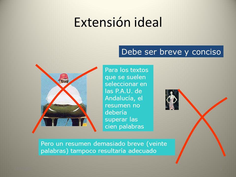 Extensión ideal 07/11/20135 Debe ser breve y conciso Para los textos que se suelen seleccionar en las P.A.U.