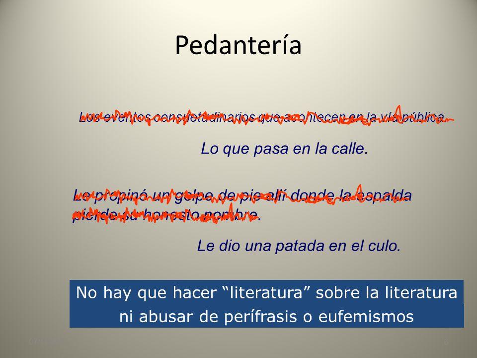 Pedantería 07/11/20136 No hay que hacer literatura sobre la literatura Los eventos consuetudinarios que acontecen en la vía pública.