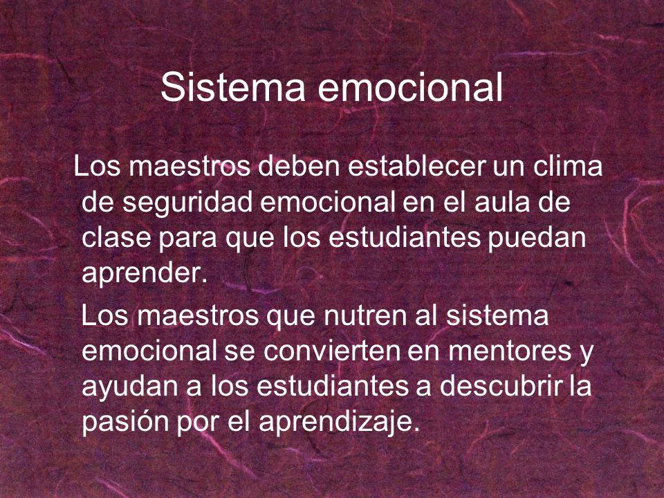 Sistema emocional Los maestros deben establecer un clima de seguridad emocional en el aula de clase para que los estudiantes puedan aprender. Los maes