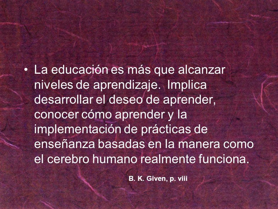 La educación es más que alcanzar niveles de aprendizaje. Implica desarrollar el deseo de aprender, conocer cómo aprender y la implementación de prácti