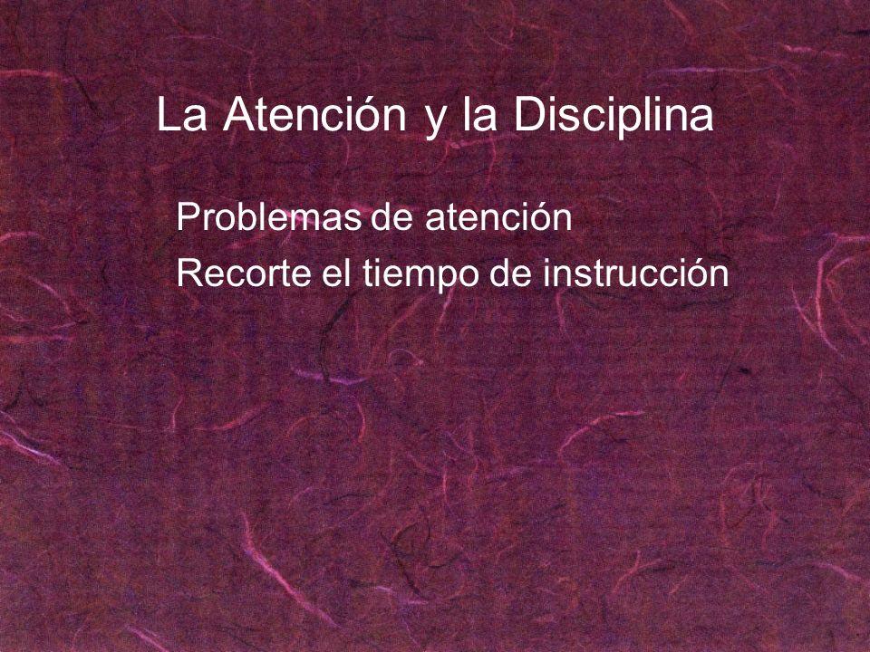 La Atención y la Disciplina Problemas de atención Recorte el tiempo de instrucción