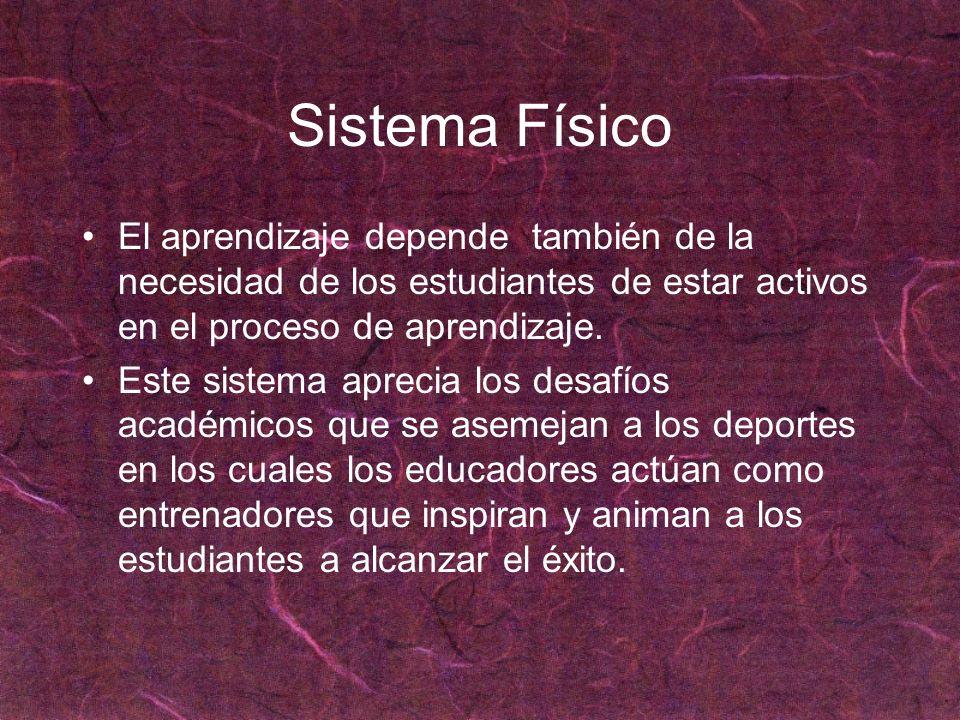 Sistema Físico El aprendizaje depende también de la necesidad de los estudiantes de estar activos en el proceso de aprendizaje. Este sistema aprecia l